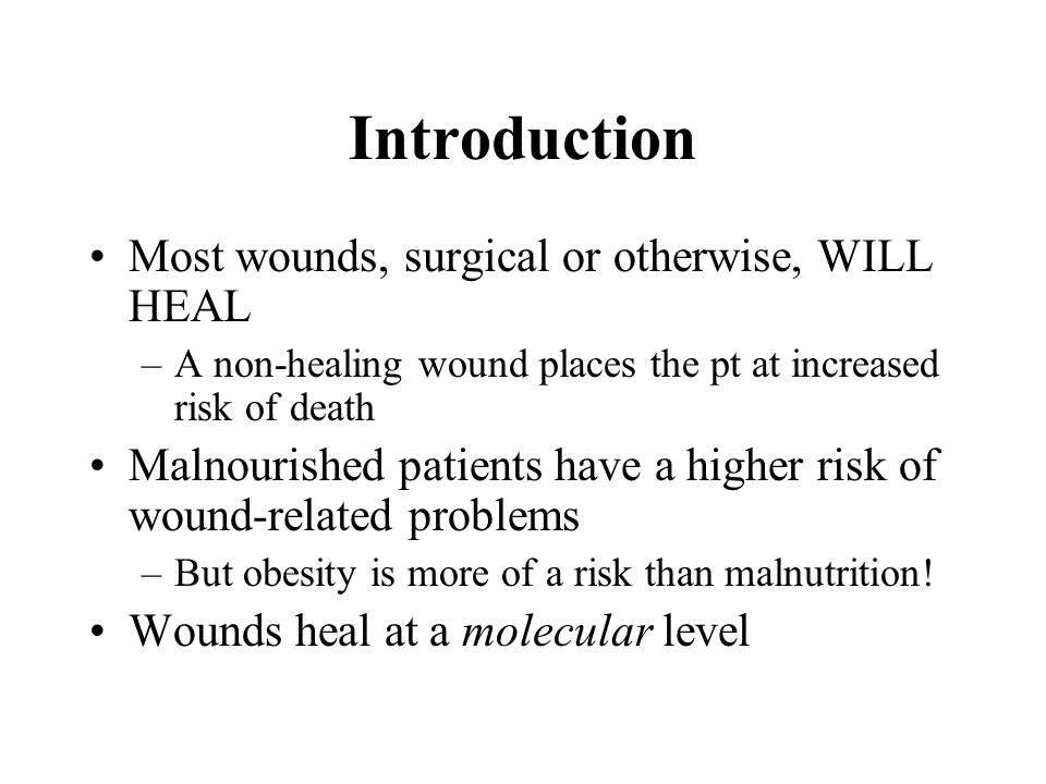 Introduction Most wounds, surgical or otherwise, WILL HEAL