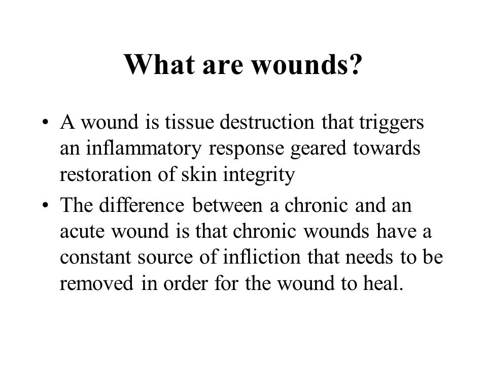 What are wounds A wound is tissue destruction that triggers an inflammatory response geared towards restoration of skin integrity.