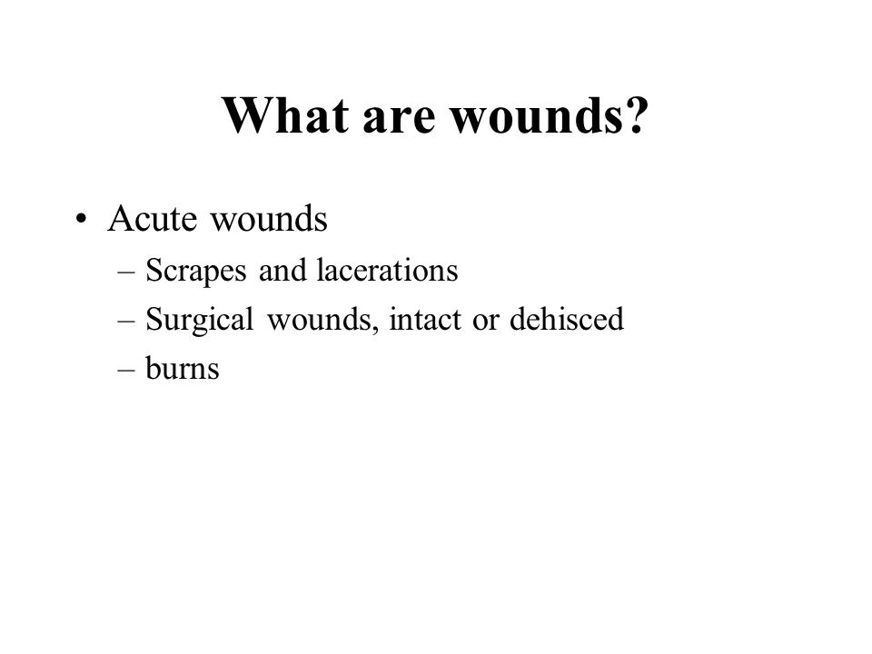 What are wounds Acute wounds Scrapes and lacerations