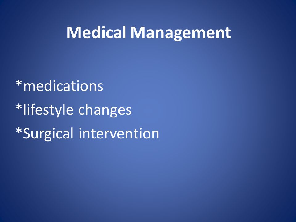 *medications *lifestyle changes *Surgical intervention