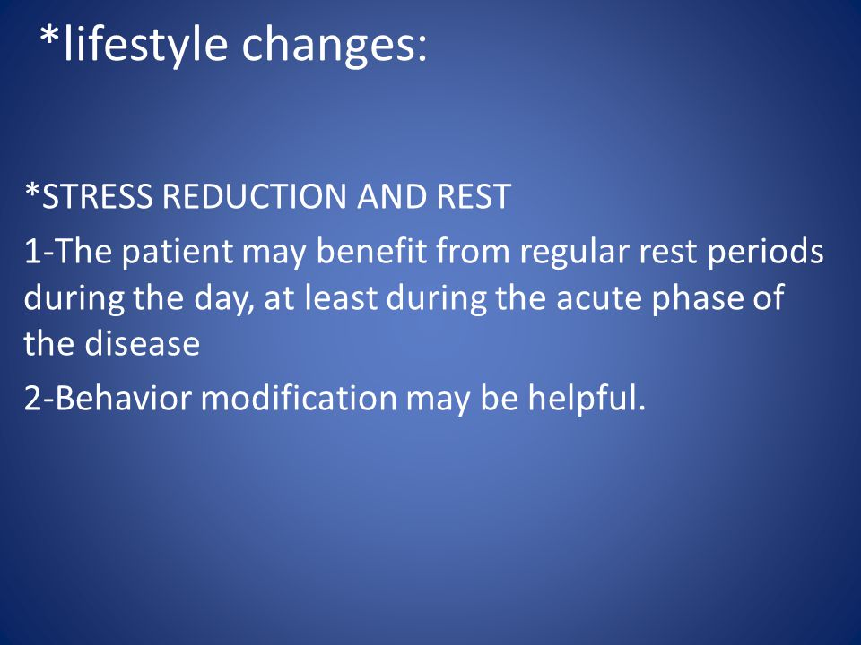 :*lifestyle changes *STRESS REDUCTION AND REST