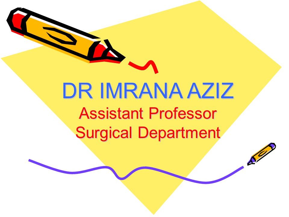 DR IMRANA AZIZ Assistant Professor Surgical Department