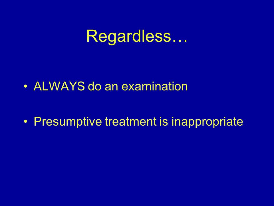 Regardless… ALWAYS do an examination