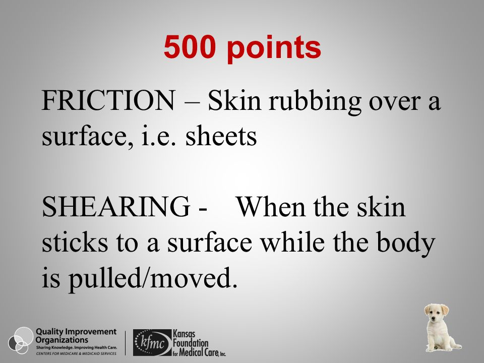 500 points FRICTION – Skin rubbing over a surface, i.e.