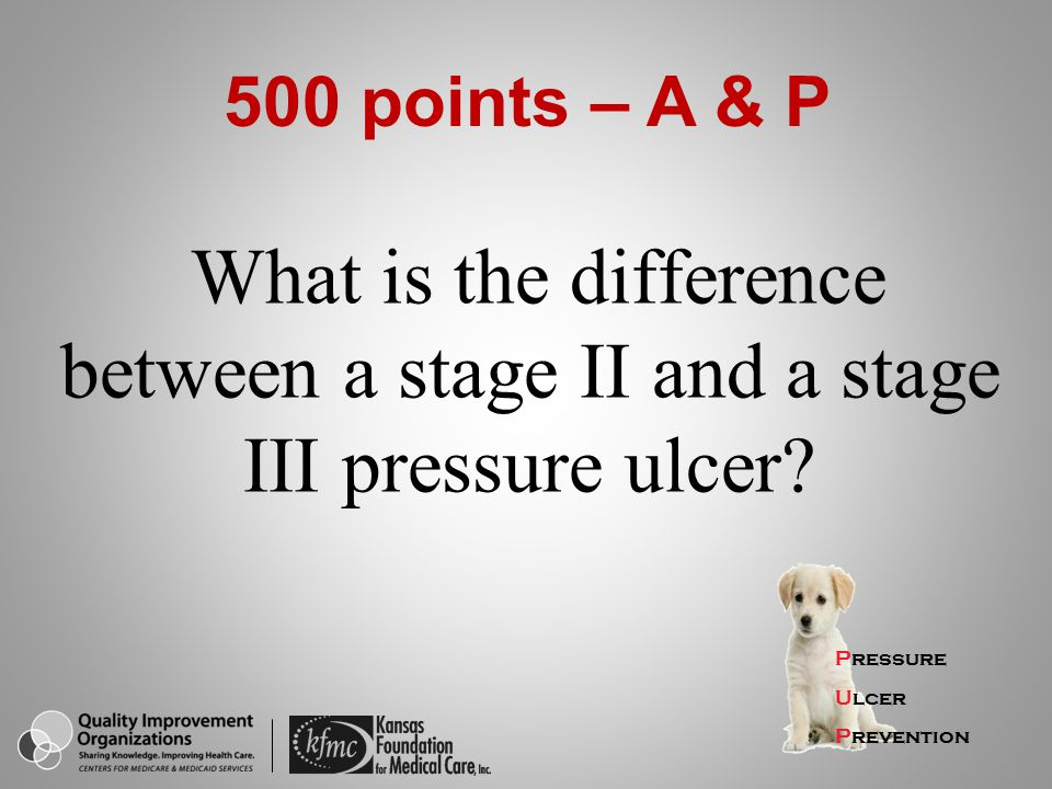 500 points – A & P What is the difference between a stage II and a stage III pressure ulcer Pressure.