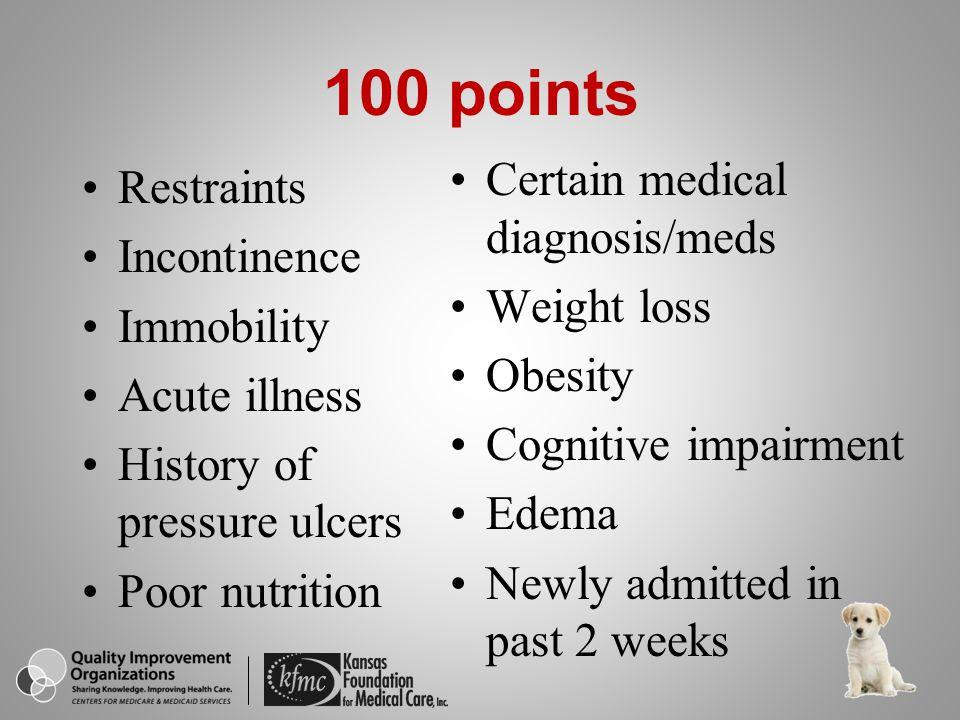 100 points Certain medical diagnosis/meds Restraints Incontinence