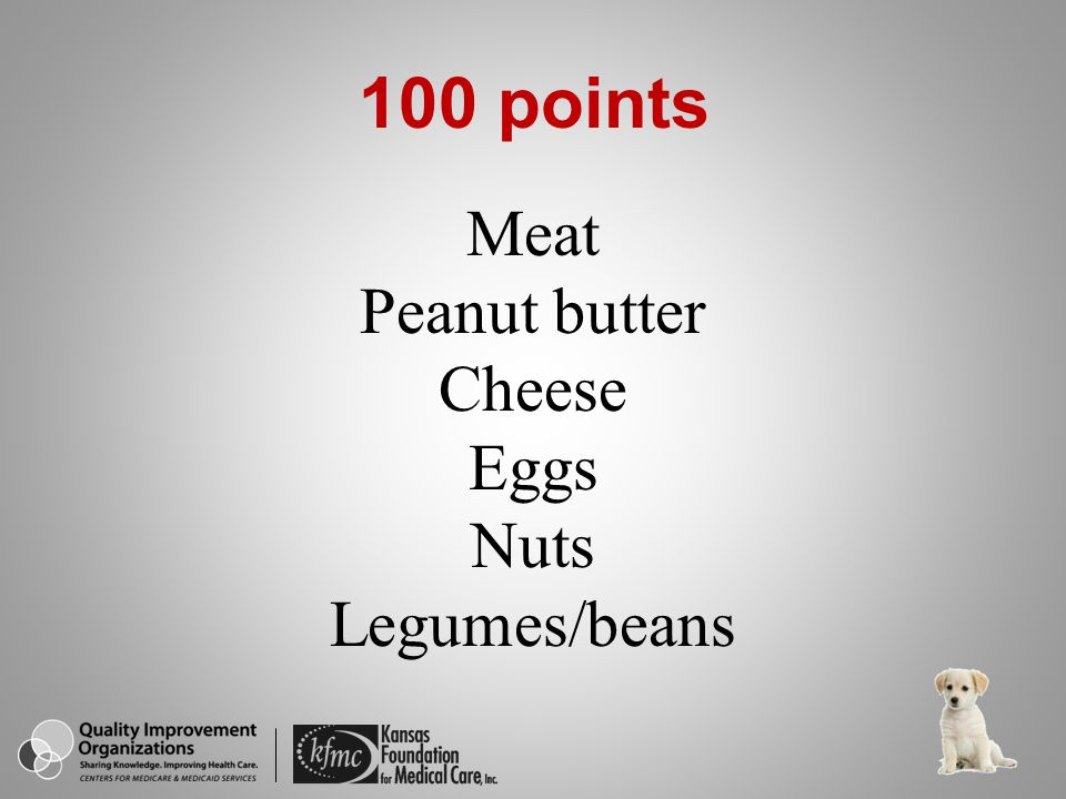 Meat Peanut butter Cheese Eggs Nuts Legumes/beans