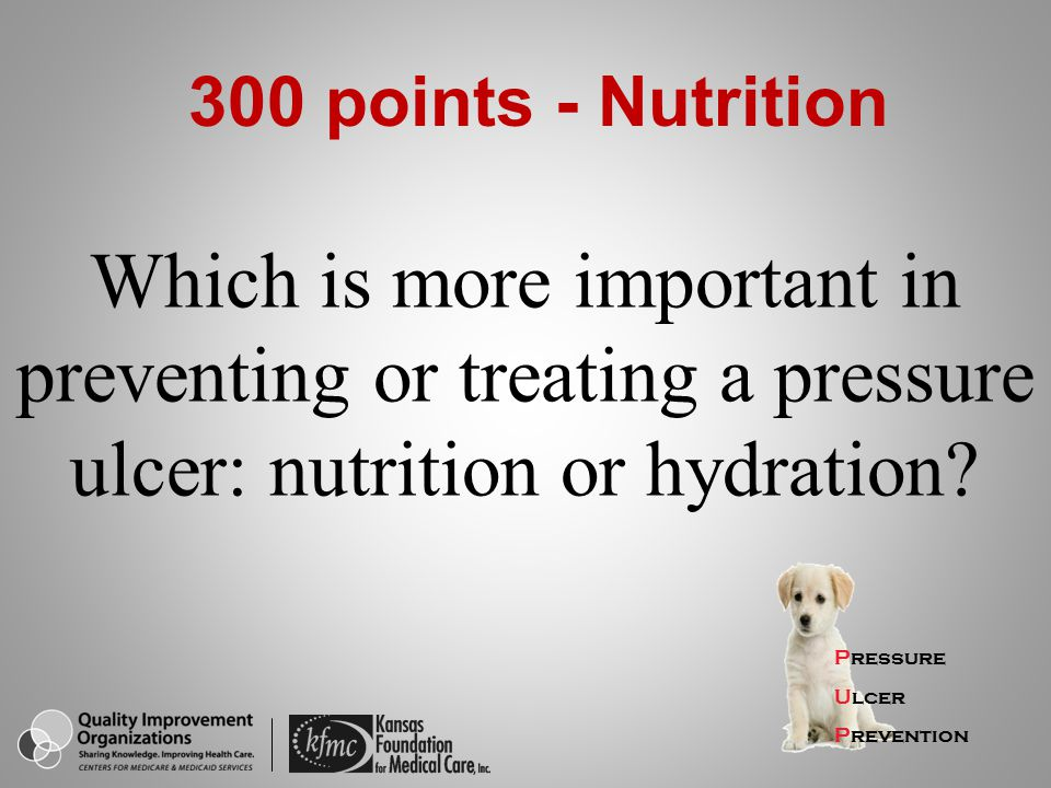 300 points - Nutrition Which is more important in preventing or treating a pressure ulcer: nutrition or hydration