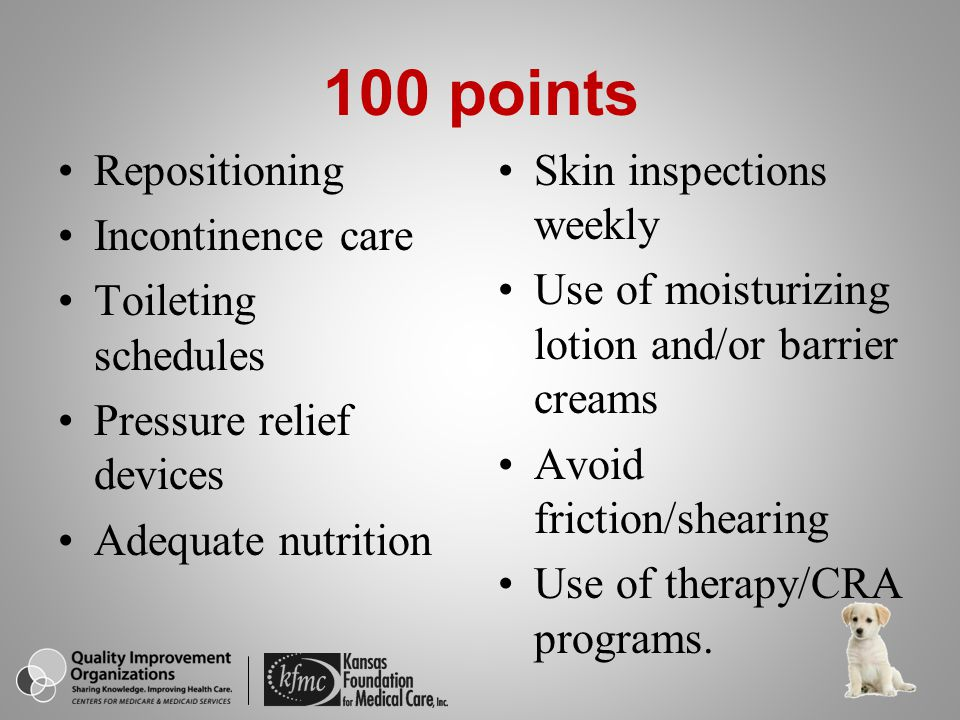 100 points Repositioning Incontinence care Toileting schedules