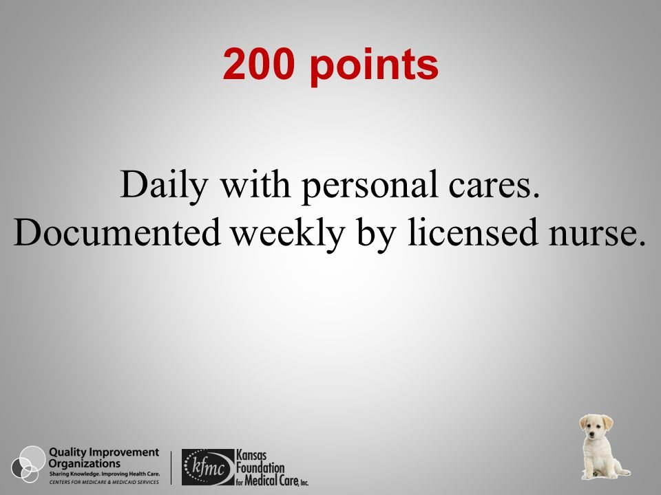 Daily with personal cares. Documented weekly by licensed nurse.