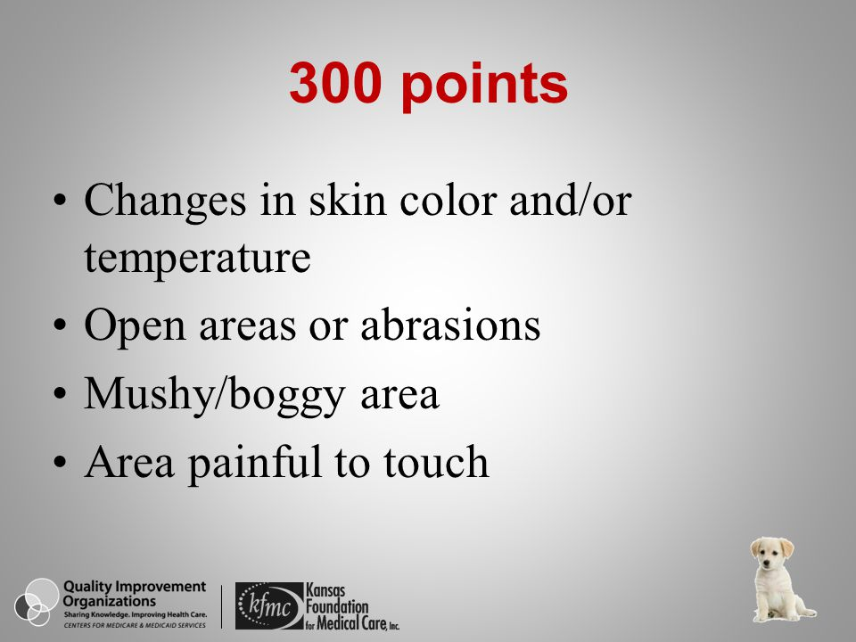 300 points Changes in skin color and/or temperature
