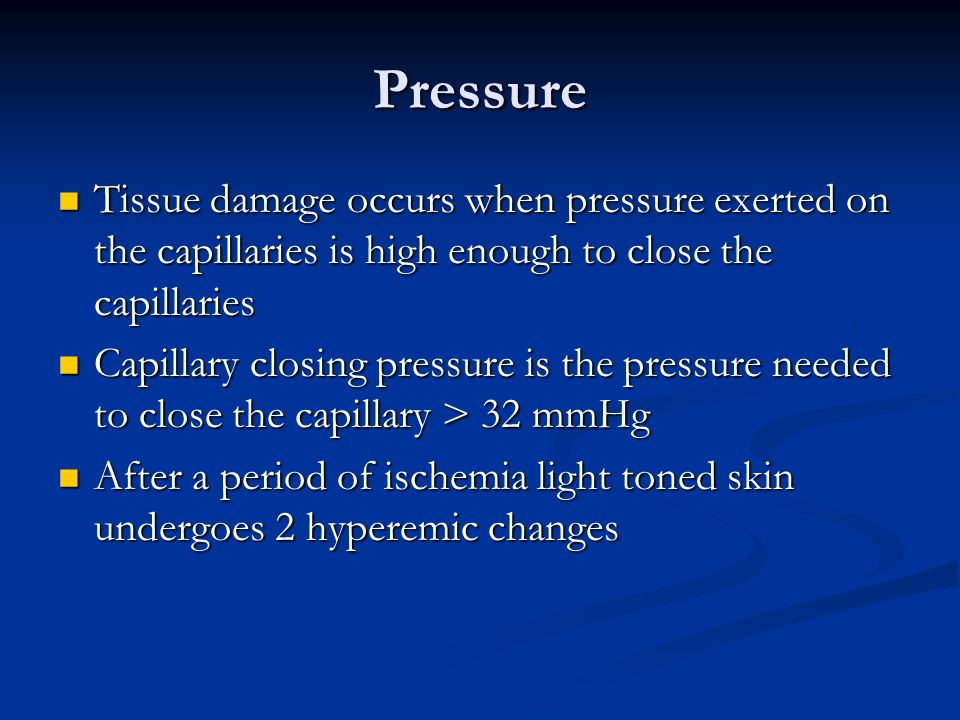 Pressure Tissue damage occurs when pressure exerted on the capillaries is high enough to close the capillaries.