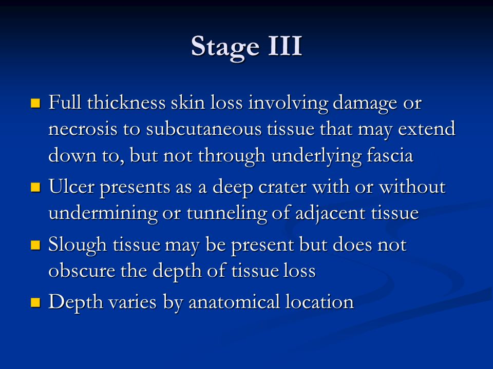 Stage III Full thickness skin loss involving damage or necrosis to subcutaneous tissue that may extend down to, but not through underlying fascia.