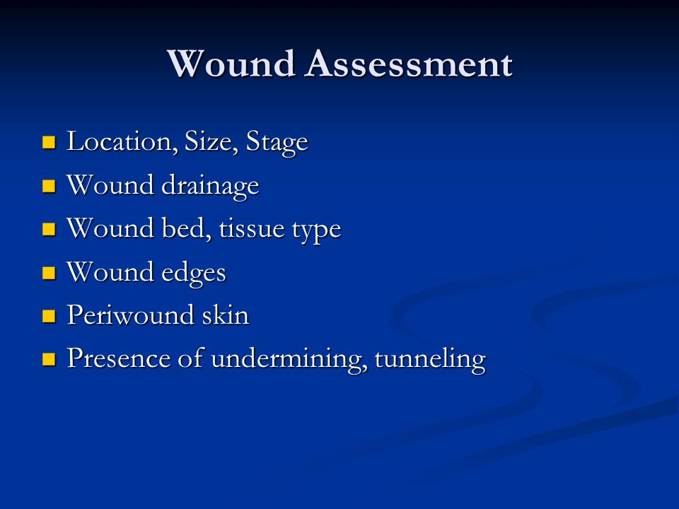 Wound Assessment Location, Size, Stage Wound drainage