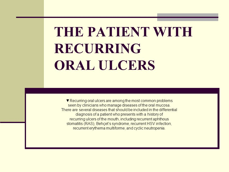 THE PATIENT WITH RECURRING ORAL ULCERS