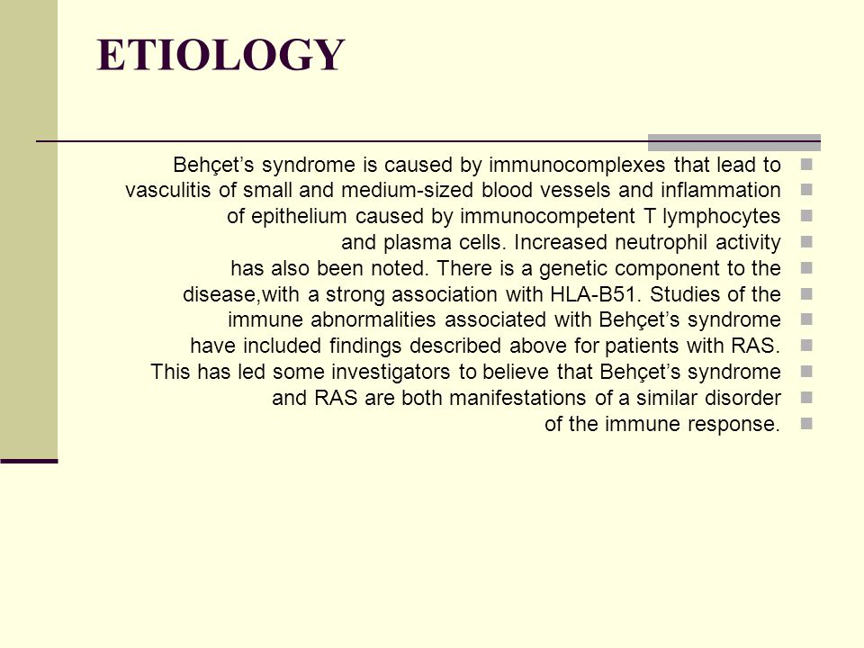 ETIOLOGY Behçet's syndrome is caused by immunocomplexes that lead to