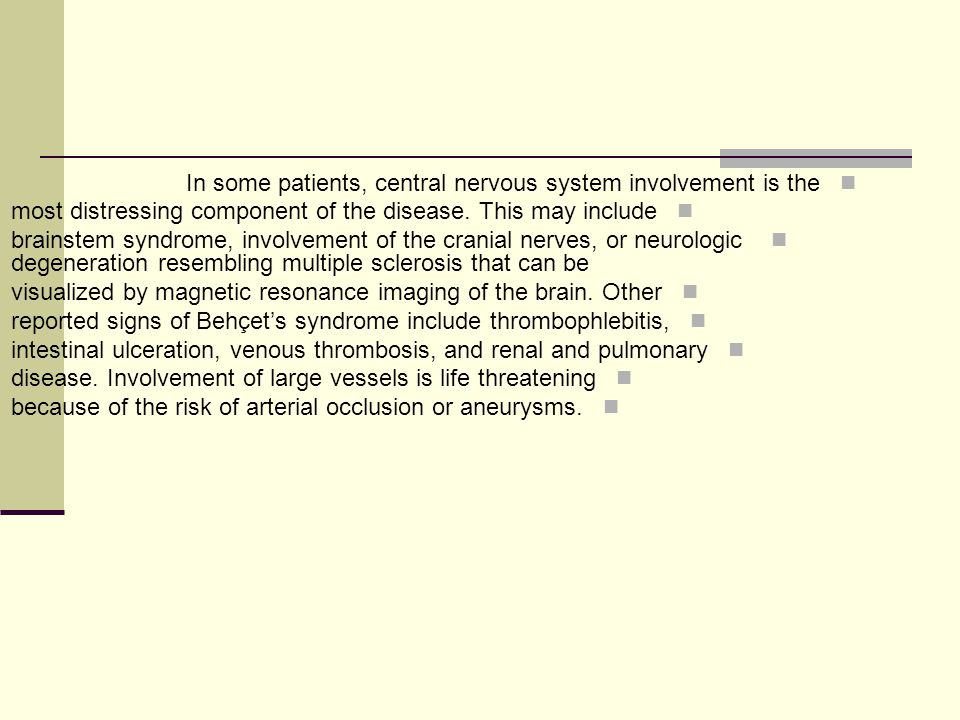 In some patients, central nervous system involvement is the