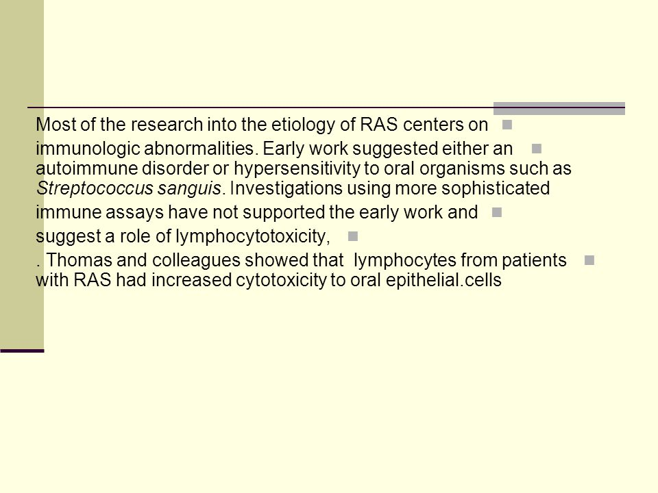 Most of the research into the etiology of RAS centers on
