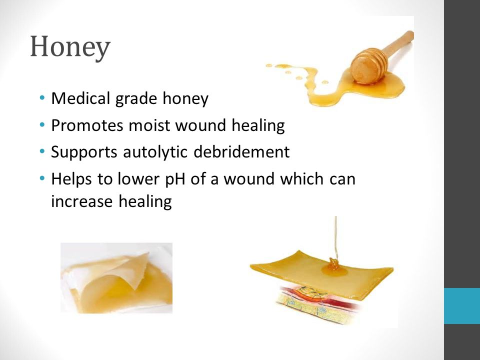 Honey Medical grade honey Promotes moist wound healing