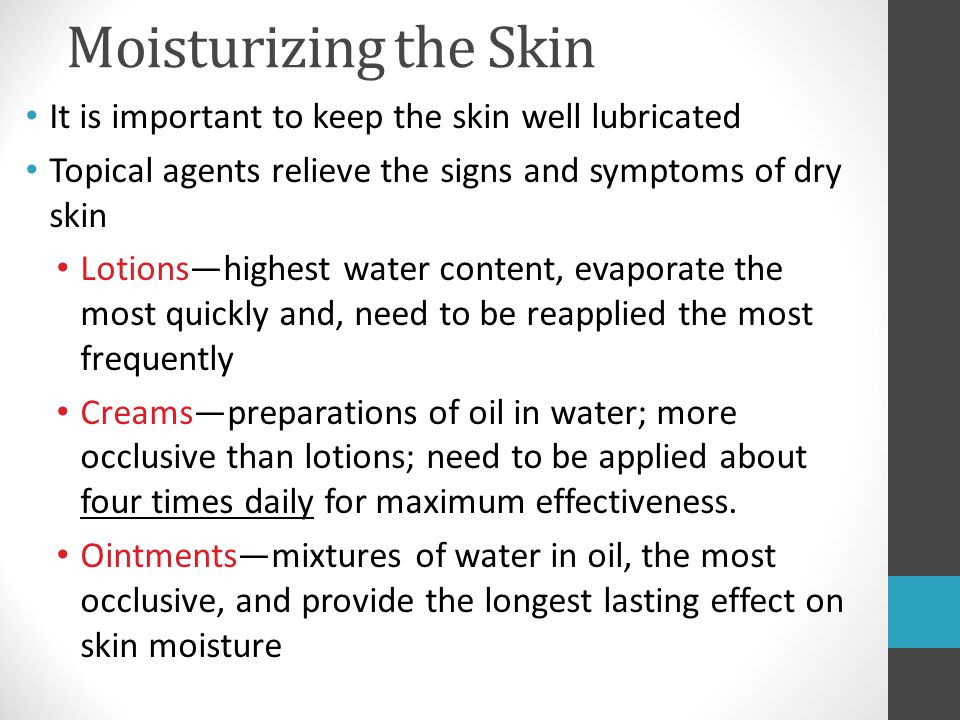 Moisturizing the Skin It is important to keep the skin well lubricated