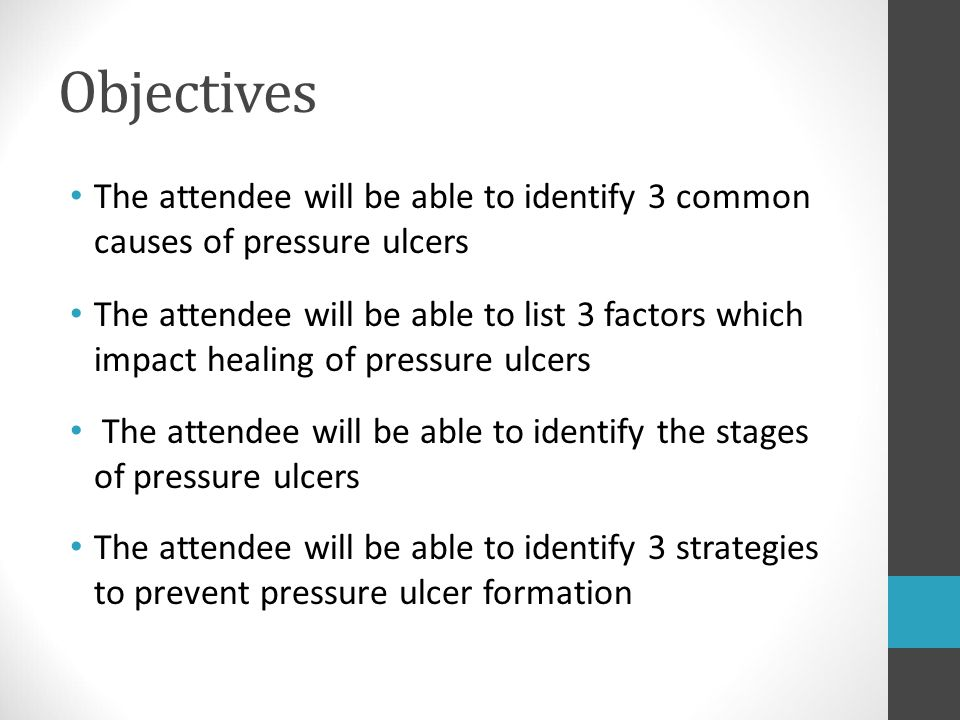 Objectives The attendee will be able to identify 3 common causes of pressure ulcers.