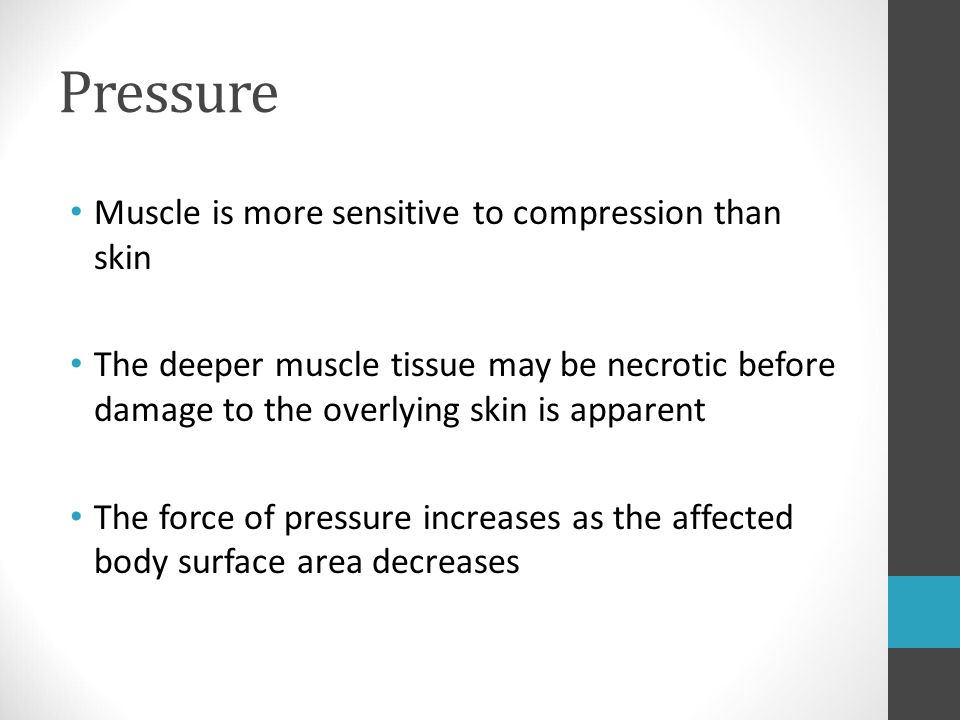 Pressure Muscle is more sensitive to compression than skin
