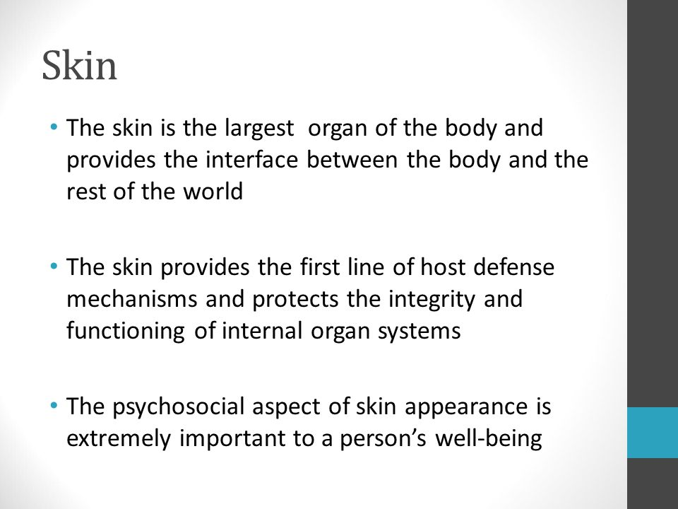 Skin The skin is the largest organ of the body and provides the interface between the body and the rest of the world.