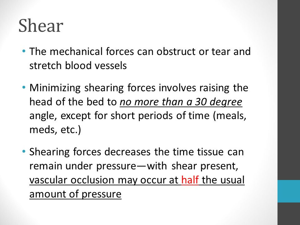 Shear The mechanical forces can obstruct or tear and stretch blood vessels.
