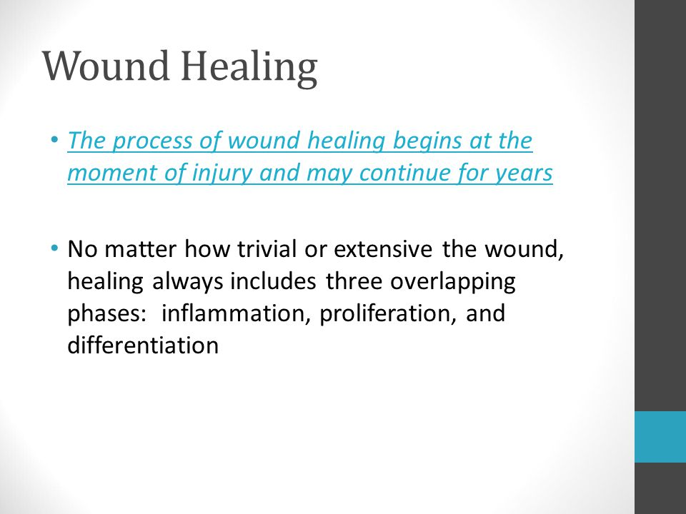 Wound Healing The process of wound healing begins at the moment of injury and may continue for years.