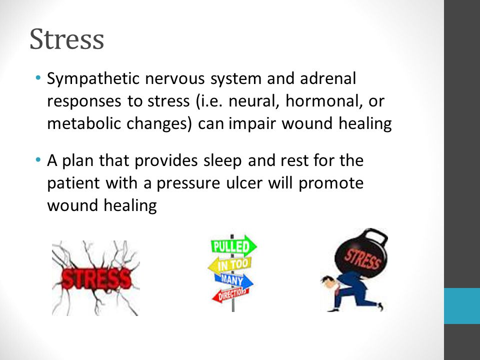 Stress Sympathetic nervous system and adrenal responses to stress (i.e. neural, hormonal, or metabolic changes) can impair wound healing.