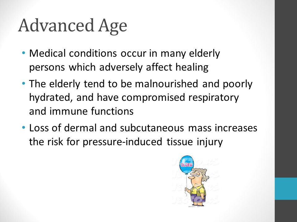 Advanced Age Medical conditions occur in many elderly persons which adversely affect healing.