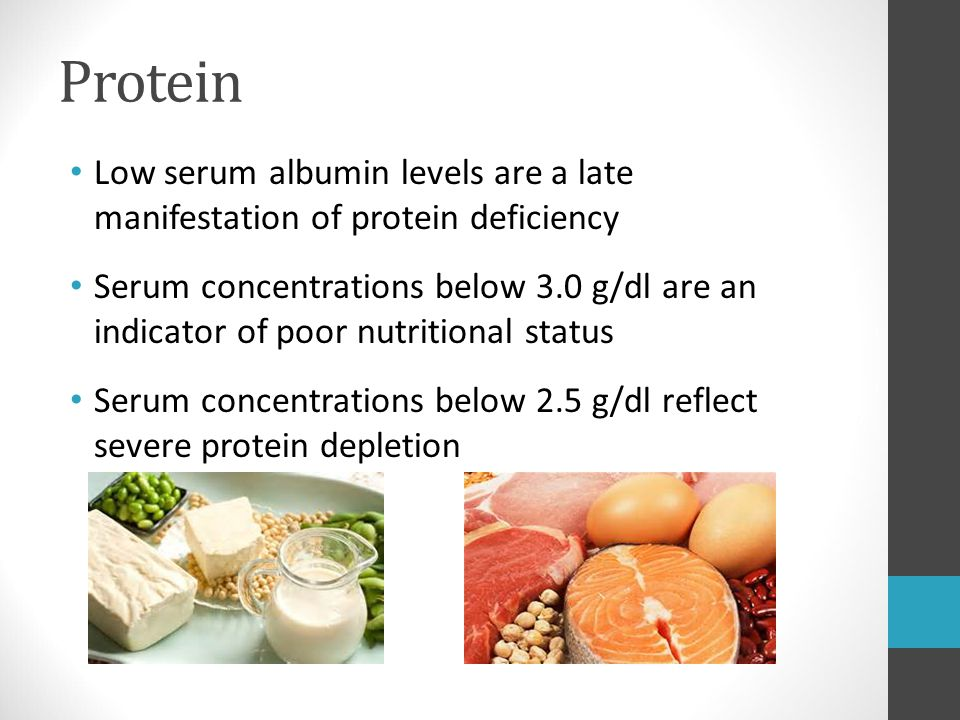 Protein Low serum albumin levels are a late manifestation of protein deficiency.