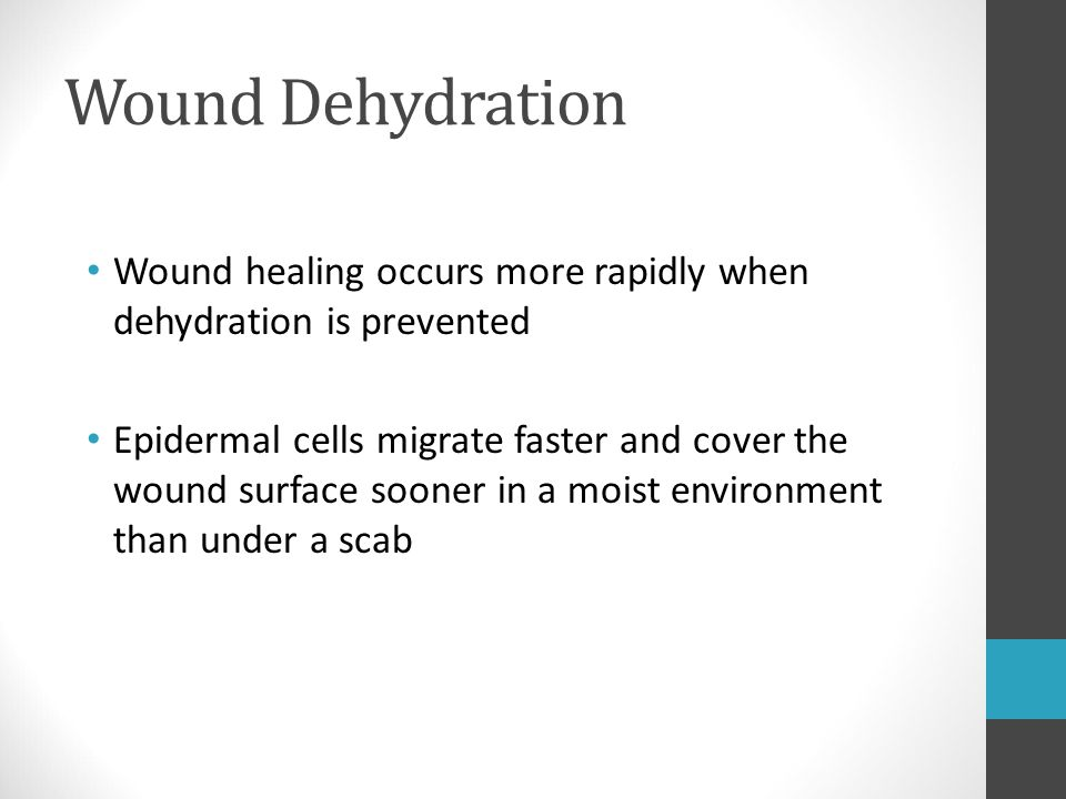 Wound Dehydration Wound healing occurs more rapidly when dehydration is prevented.