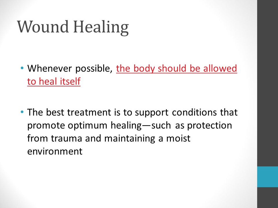 Wound Healing Whenever possible, the body should be allowed to heal itself.