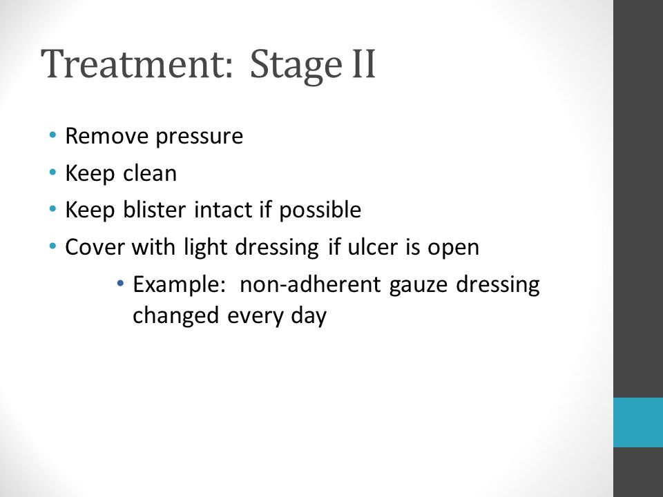 Treatment: Stage II Remove pressure Keep clean