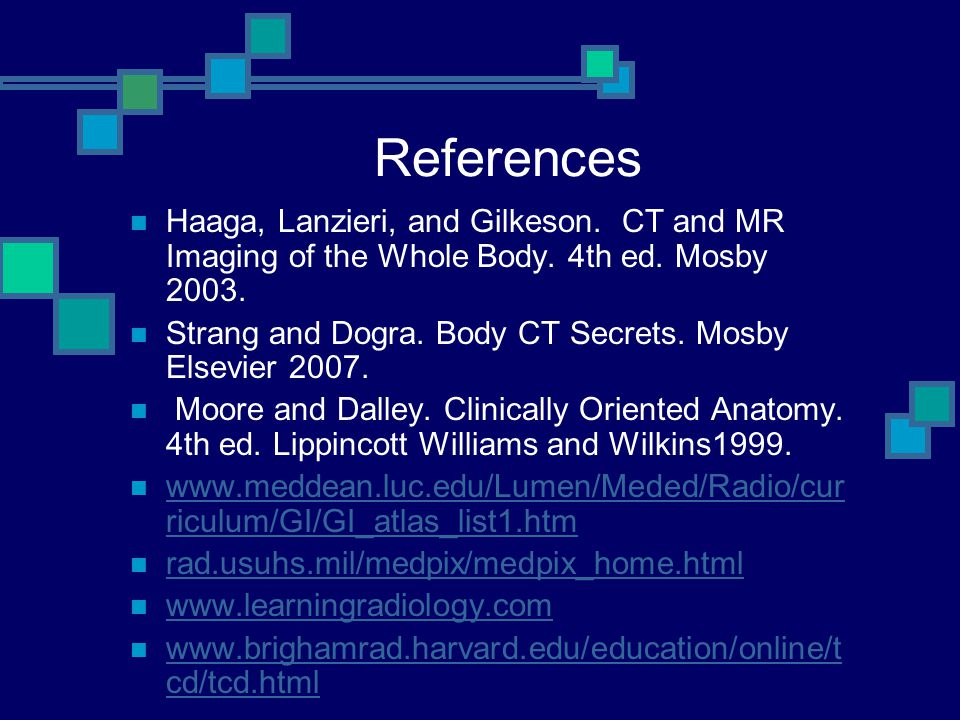 References Haaga, Lanzieri, and Gilkeson. CT and MR Imaging of the Whole Body. 4th ed. Mosby 2003.