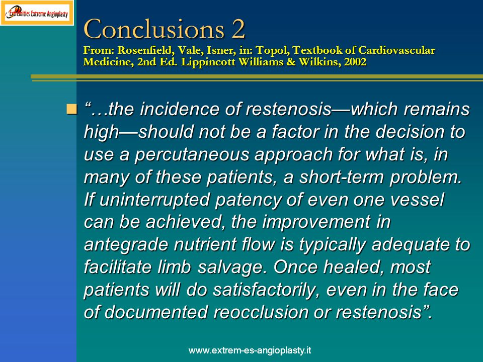 Conclusions 2 From: Rosenfield, Vale, Isner, in: Topol, Textbook of Cardiovascular Medicine, 2nd Ed. Lippincott Williams & Wilkins, 2002