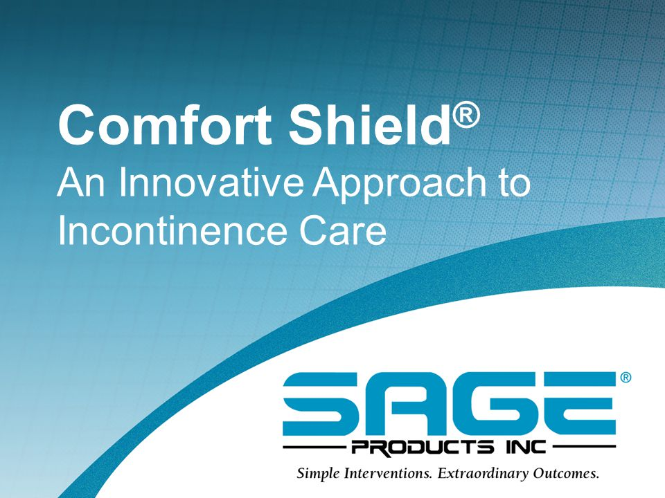 Comfort Shield® An Innovative Approach to Incontinence Care