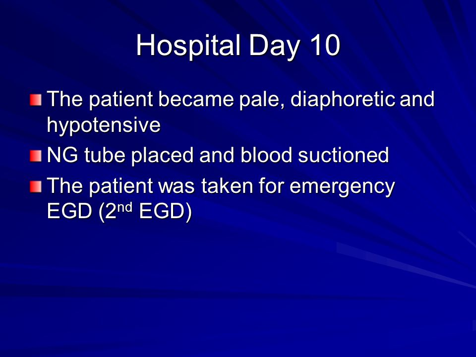 Hospital Day 10 The patient became pale, diaphoretic and hypotensive