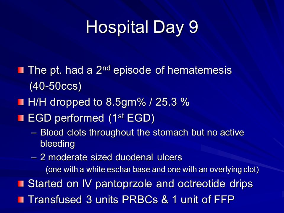Hospital Day 9 The pt. had a 2nd episode of hematemesis (40-50ccs)