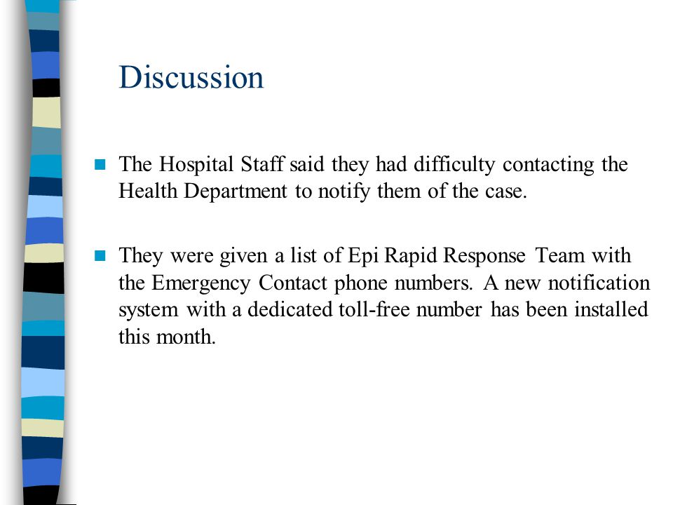 Discussion The Hospital Staff said they had difficulty contacting the Health Department to notify them of the case.