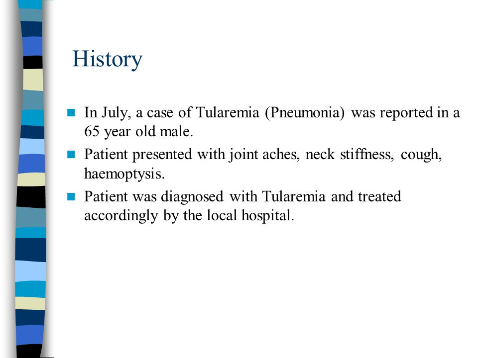 History In July, a case of Tularemia (Pneumonia) was reported in a 65 year old male.