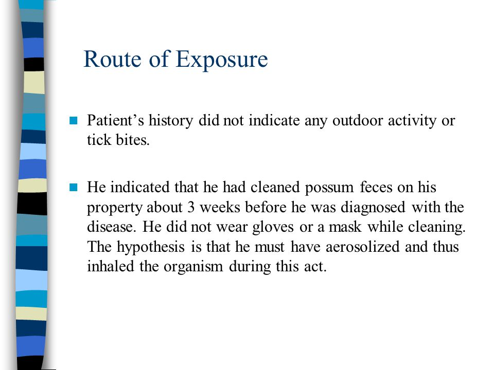 Route of Exposure Patient's history did not indicate any outdoor activity or tick bites.
