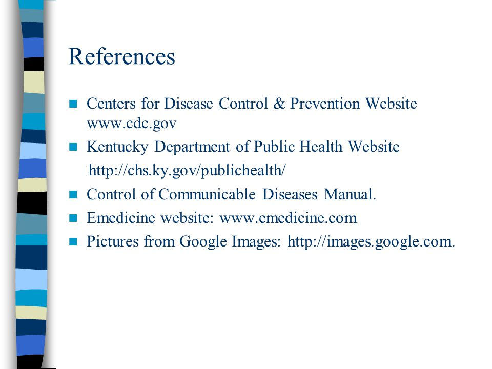 References Centers for Disease Control & Prevention Website www.cdc.gov. Kentucky Department of Public Health Website.