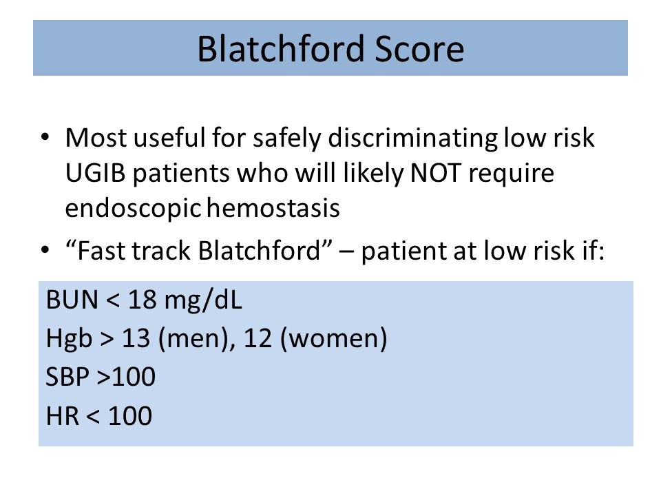 Blatchford Score Most useful for safely discriminating low risk UGIB patients who will likely NOT require endoscopic hemostasis.
