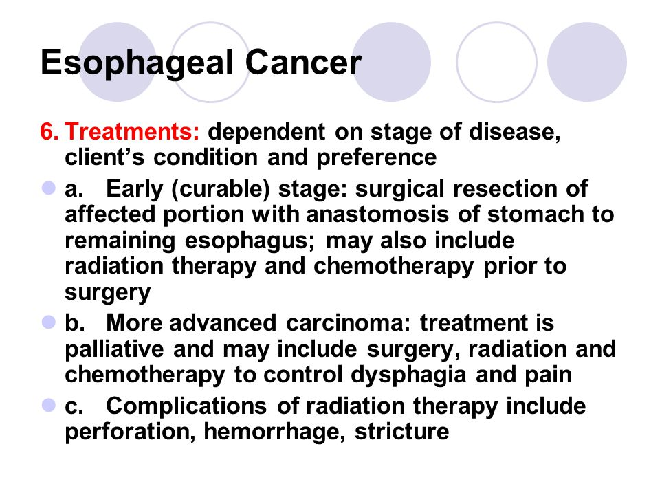 Esophageal Cancer 6. Treatments: dependent on stage of disease, client's condition and preference.
