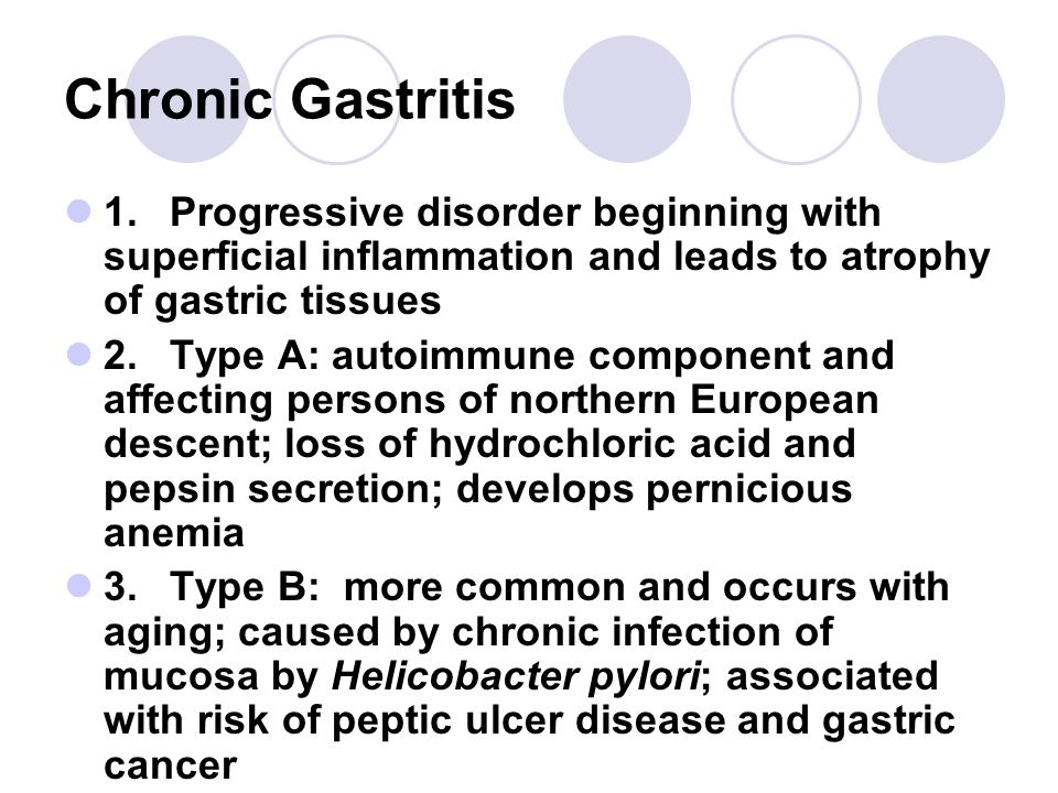 Chronic Gastritis 1. Progressive disorder beginning with superficial inflammation and leads to atrophy of gastric tissues.