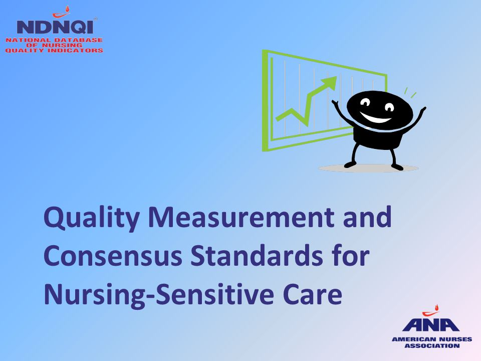 Quality Measurement and Consensus Standards for Nursing-Sensitive Care
