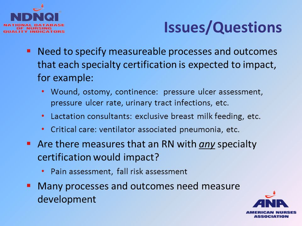 Issues/Questions Need to specify measureable processes and outcomes that each specialty certification is expected to impact, for example: