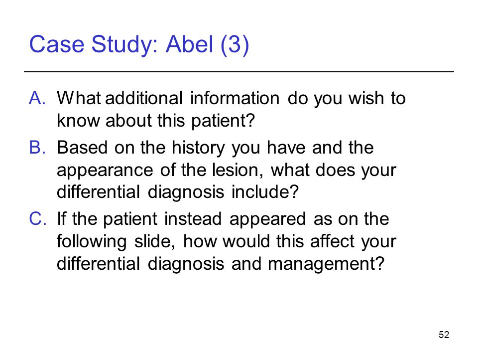Case Study: Abel (3) What additional information do you wish to know about this patient